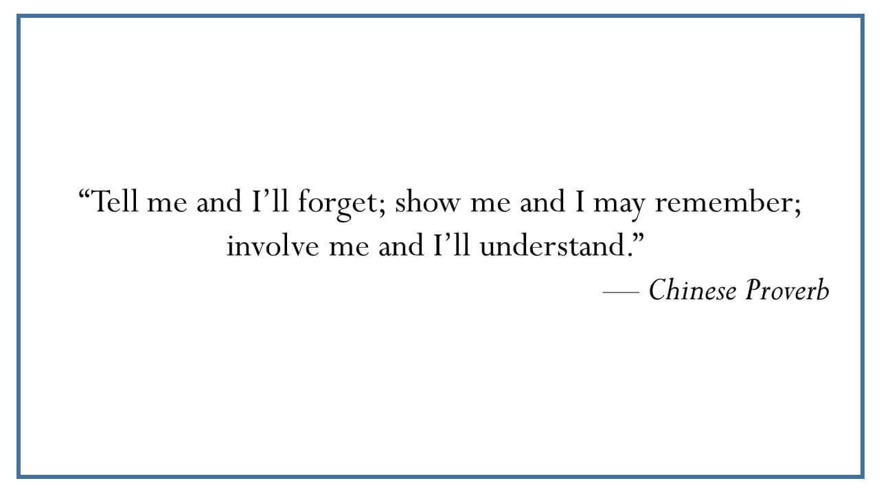 Quoteworthy: Chinese Proverb – Involve me and I'll understand
